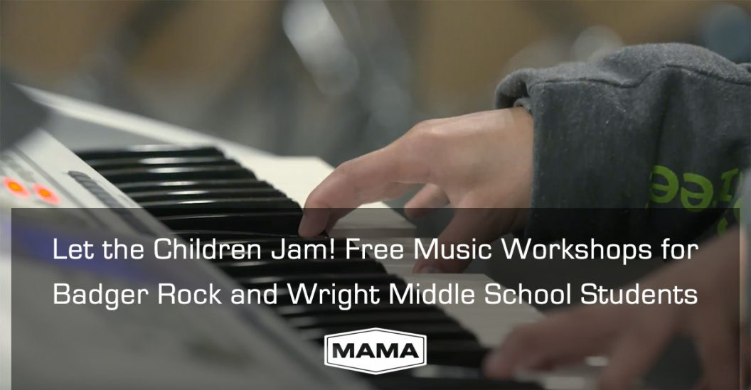 Let the Children Jam! Free Music Workshops for Badger Rock and Wright Middle School Students